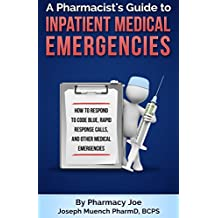 A Pharmacist's Guide to Inpatient Medical Emergencies: How to respond to code blue, rapid response calls, and other medical emergencies