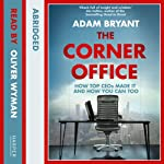 The Corner Office: How Top CEOs Made It and How You Can Too | Adam Bryant