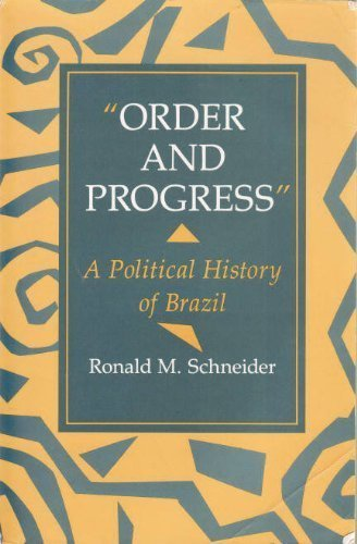 Order And Progress: A Political History Of Brazil