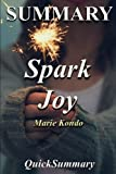 Summary - Spark Joy: Book by Marie Kondo: An Illustrated Master Class on the Art of Organizing and Tidying Up (Spark Joy - A Complete Summary - Book, Hardcover, Paperback, Audiobook, Audible, Summary)