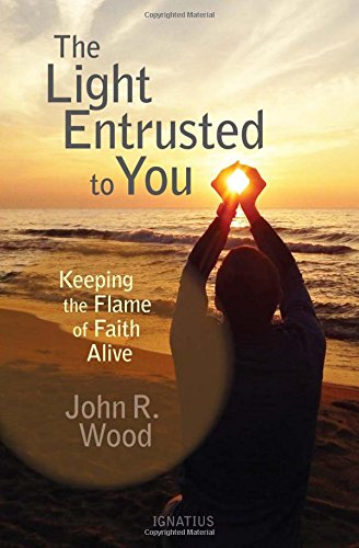 The Light Entrusted to You: Keeping the Flame of Faith Alive