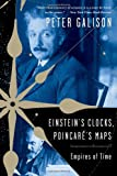 Einstein's Clocks and Poincare's Maps, Peter Galison, 0393326047