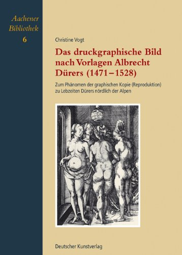 Das Druckgraphische Bild Nach Vorlagen Albrecht Dürers (1471-1528) Zum Phänomen Der Graphischen Kopie (Reproduktion) Zu Lebzeiten Dürers Nördlich Der Alpenaachener Bibliothek pdf epub