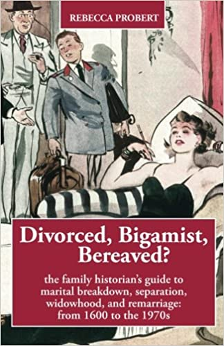 separation Bigamist Bereaved?: The family historian/'s guide to marital breakdown Divorced widowhood and remarriage: from 1600 to the 1970s