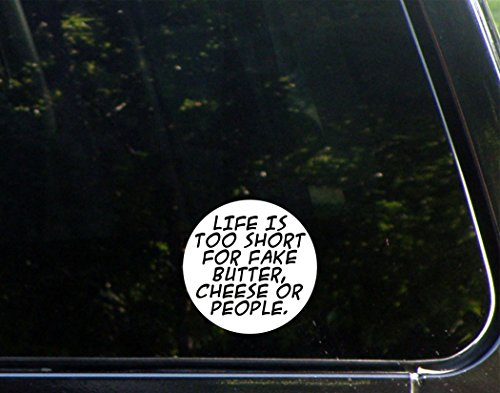Life Is Too Short For Fake Butter, Cheese, Or People - 3-3/4