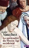 La spiritualité du Moyen Age occidental : VIIIe-XIIIe siècle par Vauchez