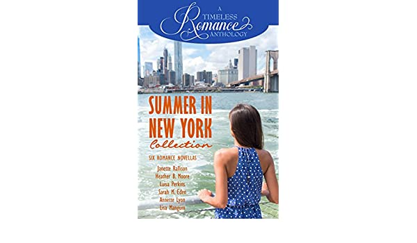 Summer in New York Collection (A Timeless Romance Anthology Book 8) (English Edition) eBook: Janette Rallison, Heather B. Moore, Luisa Perkins, ...