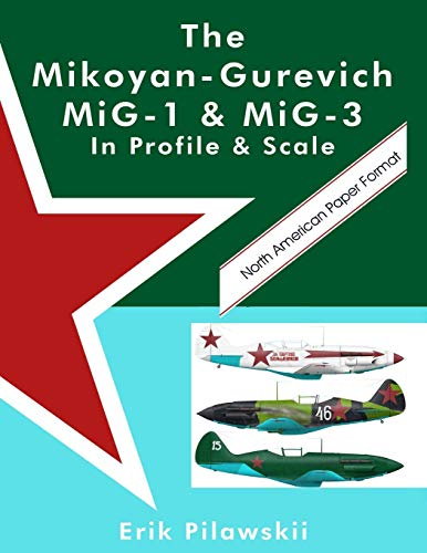 The Mikoyan-Gurevich MiG-1 & MiG-3 In Profile & Scale