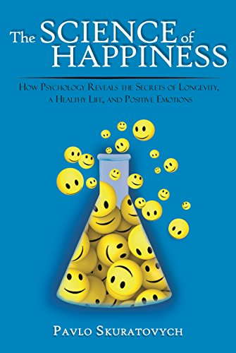 The Science of Happiness: How Psychology Reveals the Secrets of Longevity, a Healthy Life, and Positive Emotions cover