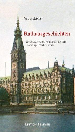 Rathausgeschichten: Wissenswertes und Amüsantes aus dem Hamburger Machtzentrum (German Edition)