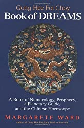 Gong Hee Fot Choy: Book of Dreams - A Book of Numerology, Prophecy, a Planetary Guide and the Chinese Horoscope