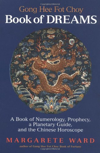 Read Online Going Hee Fot Choy Book of Dreams: A Book of Numerology, Prophecy, a Planetary Guide, and the Chinese Horoscope pdf epub