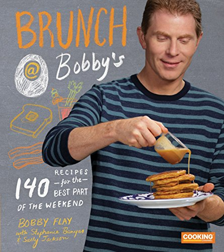 Brunch at Bobby's: 140 Recipes for the Best Part of the Weekend: A Cookbook (Best Sunday Breakfast Recipes)