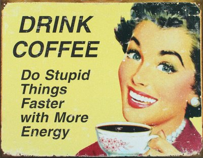 Tin Signs TSN1425-BRK Drink Coffee Do Stupid Things