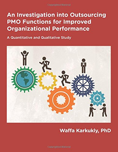 Read Online An Investigation into Outsourcing of PMO Functions for Improved Organizational Performance ebook