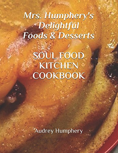 Mrs. Humphery's Delightful Foods & Desserts Soul Food Kitchen Cookbook