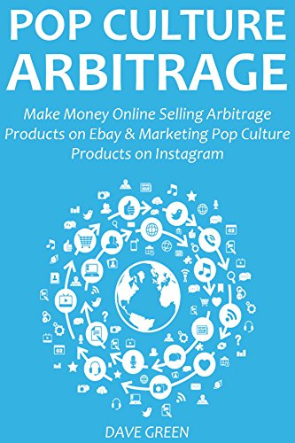 POP CULTURE ARBITRAGE: Make Money Online Selling Arbitrage Products on Ebay & Marketing Pop Culture Products on Instagram