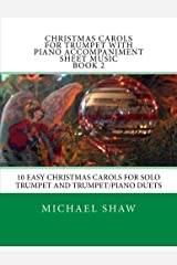 Christmas Carols For Trumpet With Piano Accompaniment Sheet Music Book 2: 10 Easy Christmas Carols For Solo Trumpet And Trumpet/Piano Duets (Volume 2)