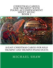 Christmas Carols For Trumpet With Piano Accompaniment Sheet Music Book 2: 10 Easy Christmas Carols For Solo Trumpet And Trumpet/Piano Duets