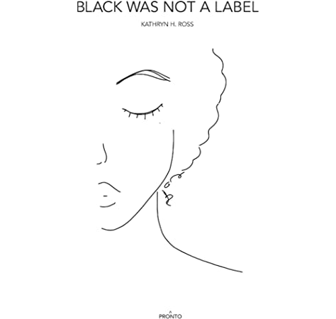 Black Was Not A Label A Collection Ross Kathryn H