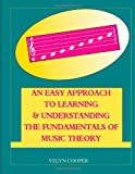 An Easy Approach to Learning and Understanding the Fundamentals of Music Theory, Velyn Cooper, 1496098870