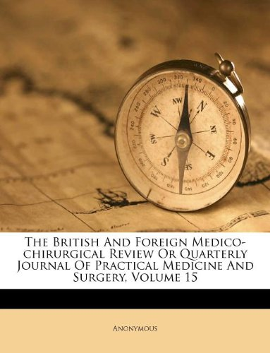 The British And Foreign Medico-chirurgical Review Or Quarterly Journal Of Practical Medicine And Surgery, Volume 15 ebook