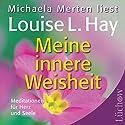 Meine innere Weisheit: Meditationen für Herz und Seele Hörbuch von Louise L. Hay Gesprochen von: Michaela Merten