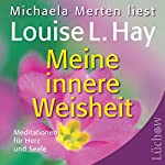 Meine innere Weisheit: Meditationen für Herz und Seele | Louise L. Hay