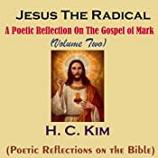 Jesus the Radical: A Poetic Reflection on The Gospel of Mark, Volume 2 | H. C. Kim