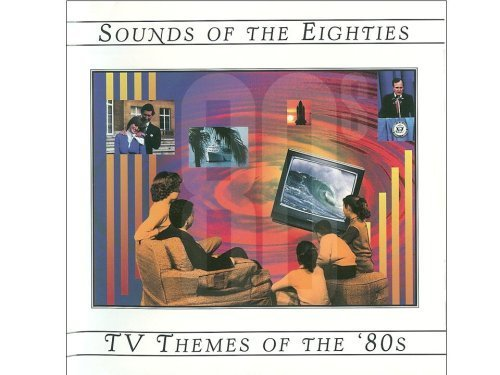 Sounds Of The Eighties TV Themes Of The '80s -