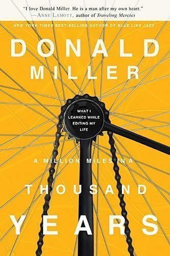 A Million Miles in a Thousand Years: What I Learned While Editing My Life by Donald Miller 1st (first) Edition [Hardcover(2009)]