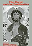 The Christ and the Bodhisattva, Donald S. Lopez Jr., Steven C. Rockefeller, 0887064019