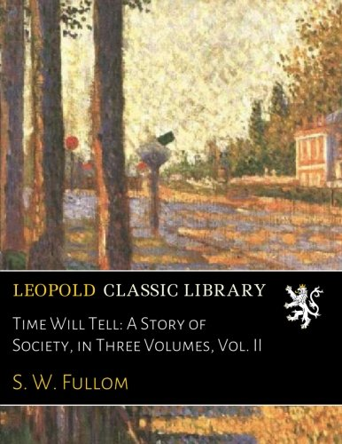Download Time Will Tell: A Story of Society, in Three Volumes, Vol. II pdf epub