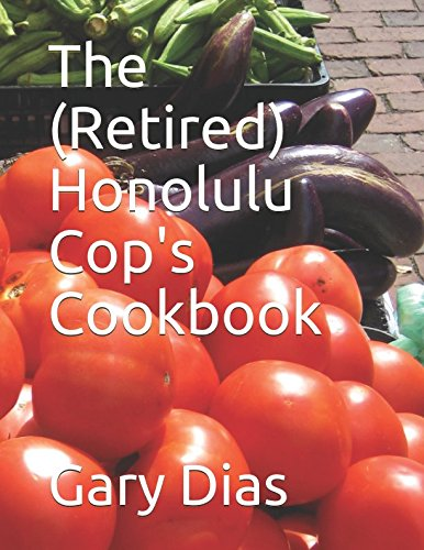 The (Retired) Honolulu Cop's Cookbook by Gary Dias