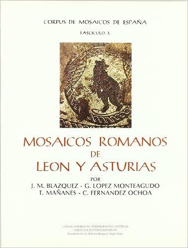 Mosaicos romanos de León y Asturias Corpus de Mosaicos Romanos de España: Amazon.es: Blázquez, José Mª, López Monteagudo, Guadalupe, Mañanes, Tomás, Fernández Ochoa, Carmen: Libros
