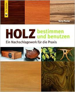 Holzarten Erkennen holz bestimmen und benutzen ein nachschlagewerk für die praxis