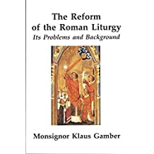 Reform of the Roman Liturgy: Its Problems and Background