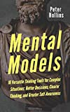 Mental Models: 16 Versatile Thinking Tools for Complex Situations: Better Decisions, Clearer Thinking, and Greater Self…