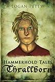 Hammerhold Tales: Thrallborn, Logan Petty, 1496002229