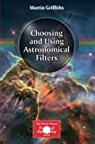Choosing and Using Astronomical Filters (The Patrick Moore Practical Astronomy Series)