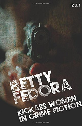 Betty Fedora Issue 4: Kickass Women in Crime Fiction