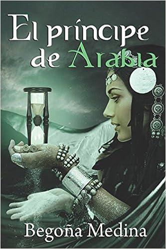 EL PRÍNCIPE DE ARABIA: Romance juvenil de fantasía Saga Genios de la lámpara: Amazon.es: Begoña Medina, Eba Martín Muñoz, Juan Manuel Martín: Libros