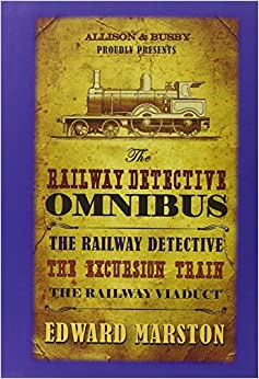The Railway Detective Omnibus: The Railway Detective; The Excursion Train; The Railway Viaduct (The Railway Detective Series) by Edward Marston (2011-11-30)