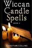 Wiccan Candle Spells Book 2: Wicca Guide To White Magic For Positive Witches, Herb, Crystal, Natural Cure, Healing, Earth, Incantation, Universal ... Spells For Beginners To Learn Witchcraft)
