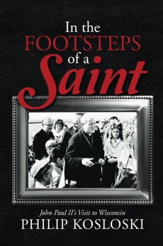In the Footsteps of a Saint: John Paul II's Visit to Wisconsin (St Peter And Paul Church San Francisco)