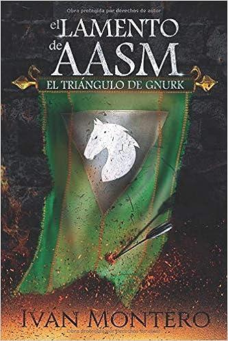 El Lamento de Aasm: El Triángulo de Gnurk (Spanish Edition): Iván ...