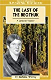 The Last of the Beothuk, Barbara Whitby, 1554390303