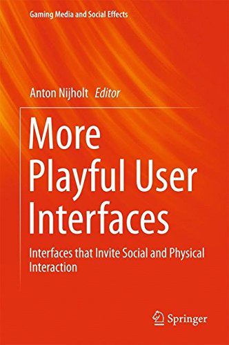 More Playful User Interfaces  Interfaces That Invite Social And Physical Interaction  Gaming Media And Social Effects