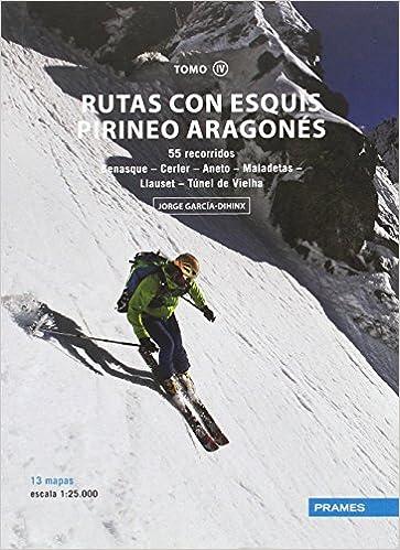 RUTAS CON ESQUÍS PIRINEO ARAGONÉS TOMO IV. 55 RECORRIDOS DESDE BENASQUE AL TÚNEL DE VIELHA: Amazon.es: JORGE GARCÍA DIHINIX: Libros