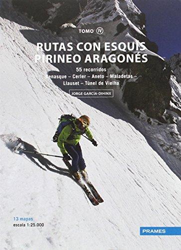 RUTAS CON ESQUIS PIRINEO ARAGONES TOMO IV - 55 RECORRIDOS DESDE BENASQUE AL TUNEL DE VIELHA